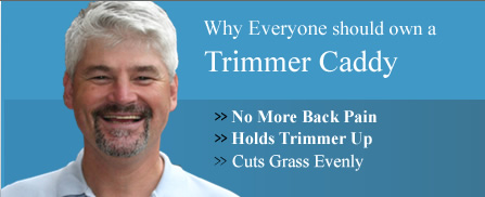 Our Story Testimonials Specifications Guarantee A Trimmer Caddy Contact Us